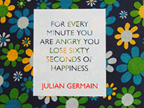 『For every minute you are angry you lose sixty seconds of happiness 』Julian Germain